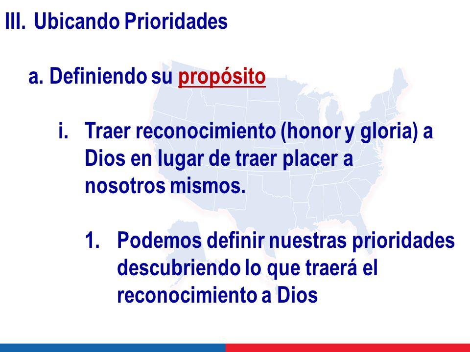 III. Ubicando Prioridades a. Definiendo su propósito