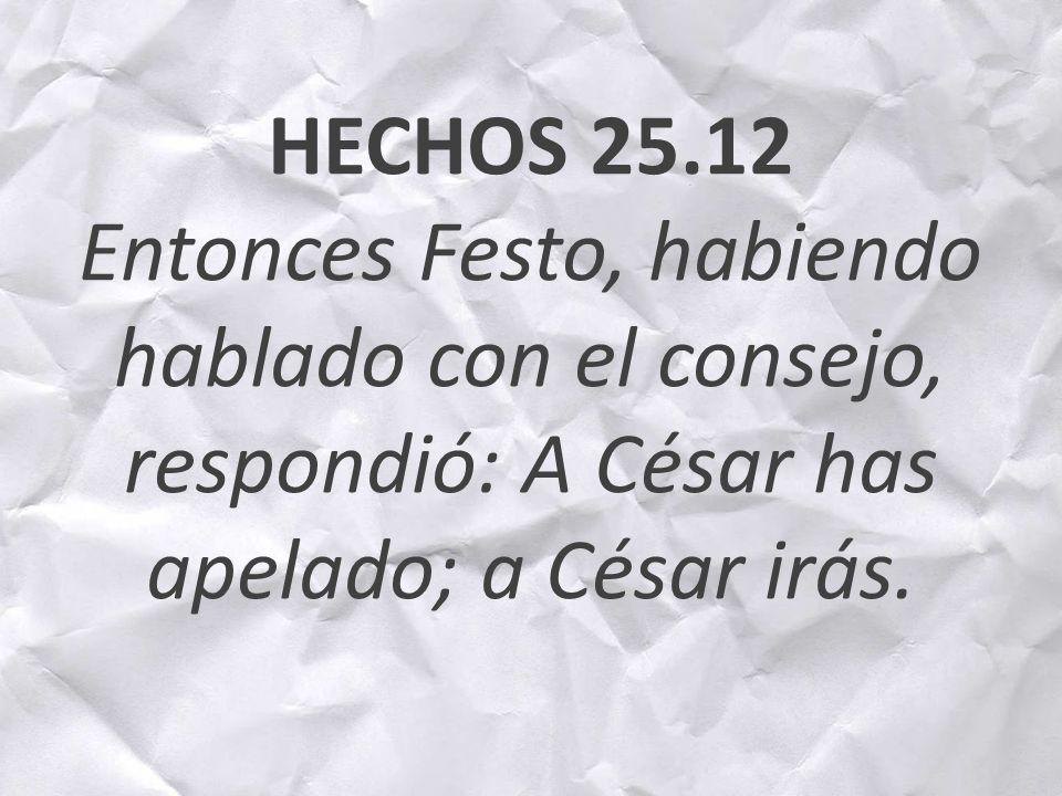 HECHOS 25.12 Entonces Festo, habiendo hablado con el consejo, respondió: A César has apelado; a César irás.