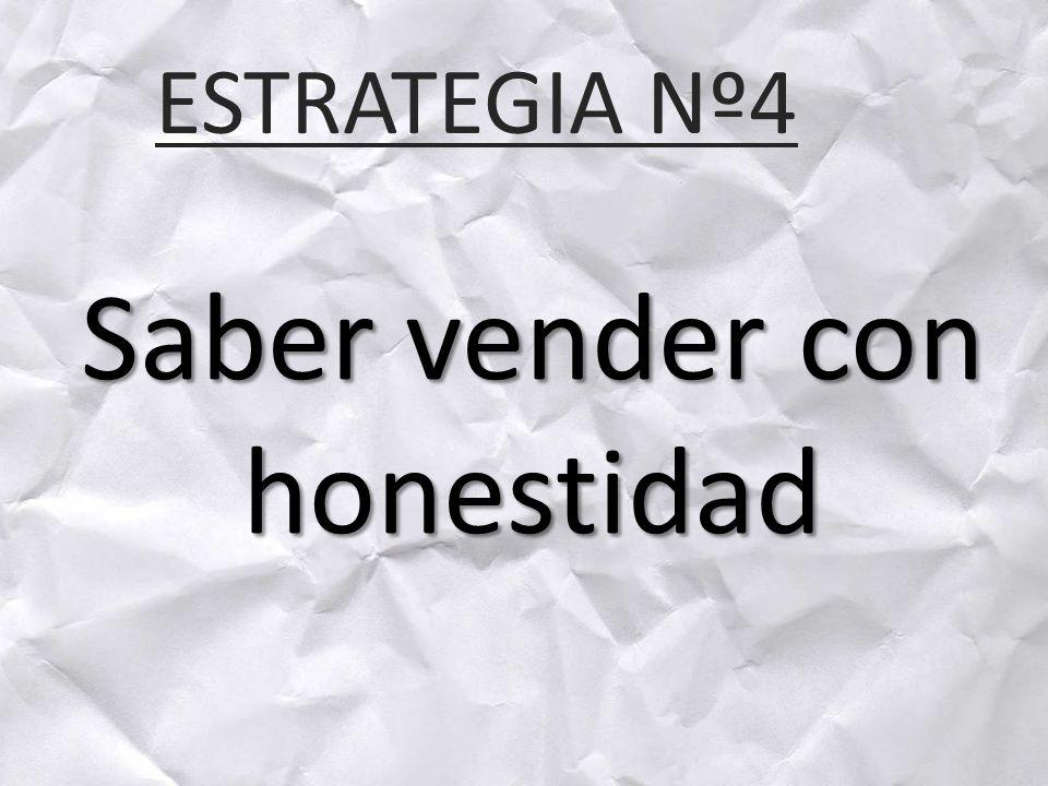 ESTRATEGIA Nº4 Saber vender con honestidad