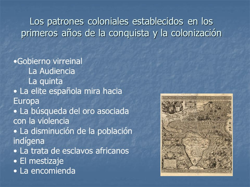 Los patrones coloniales establecidos en los primeros años de la conquista y la colonización