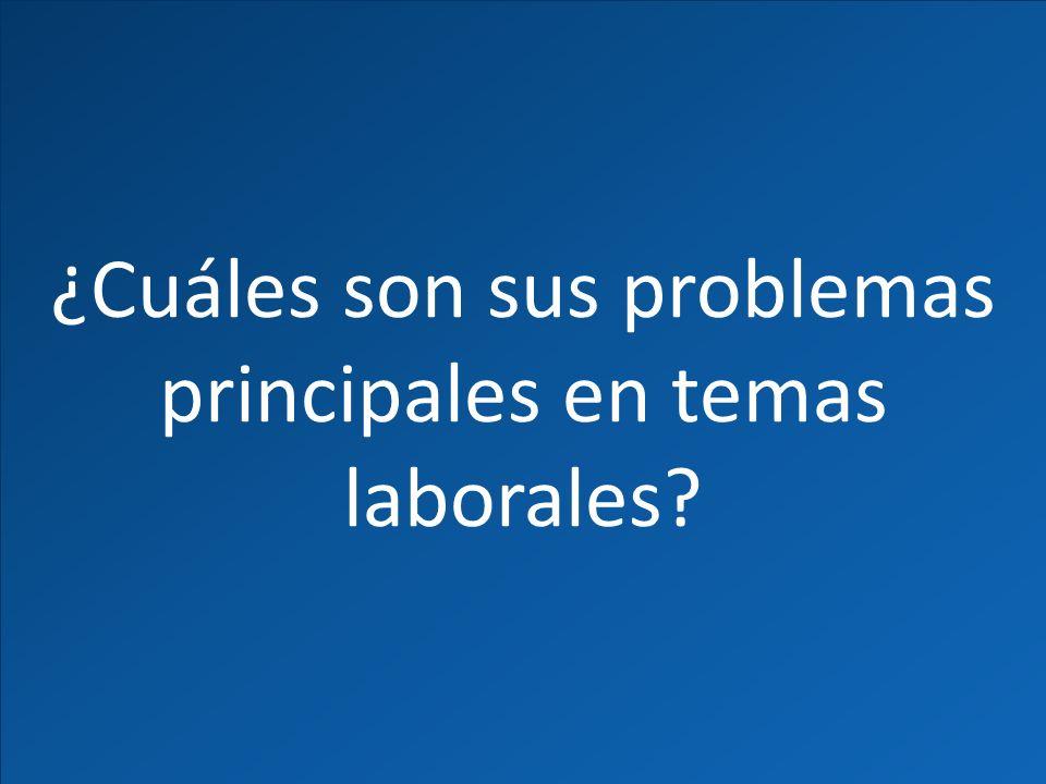 ¿Cuáles son sus problemas principales en temas laborales