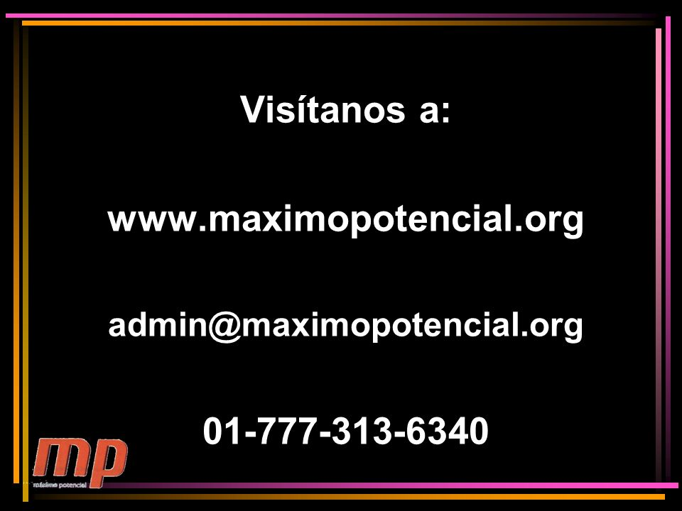 Visítanos a: www.maximopotencial.org 01-777-313-6340
