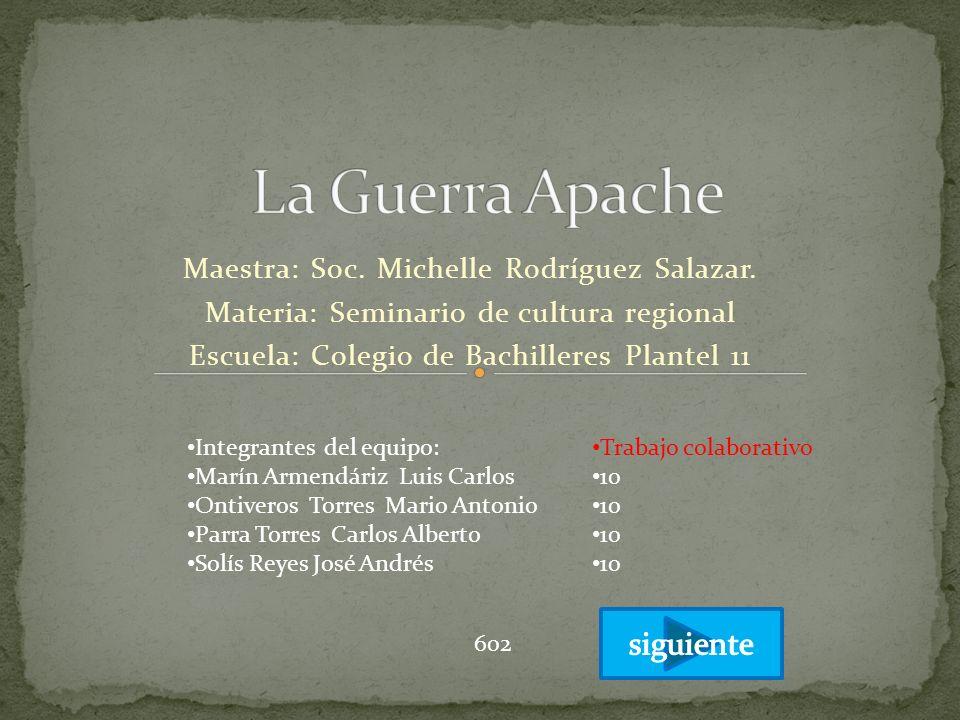 La Guerra Apache siguiente Maestra: Soc. Michelle Rodríguez Salazar.