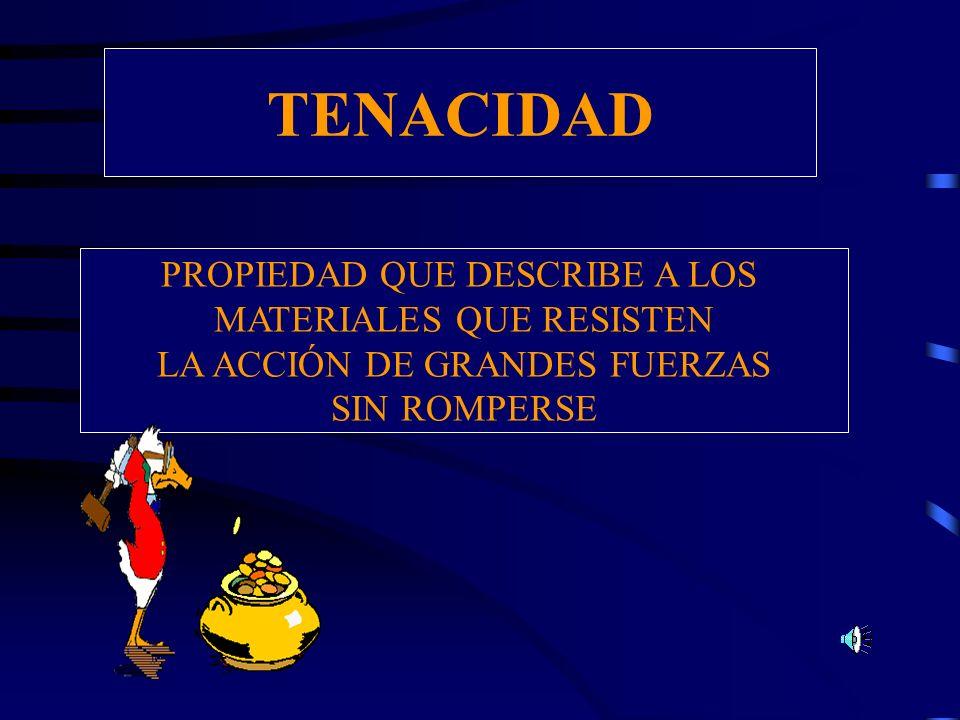 TENACIDAD PROPIEDAD QUE DESCRIBE A LOS MATERIALES QUE RESISTEN