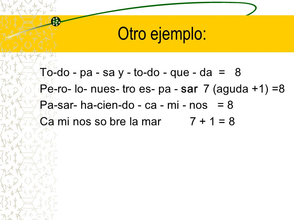 Otro ejemplo: To-do - pa - sa y - to-do - que - da = 8