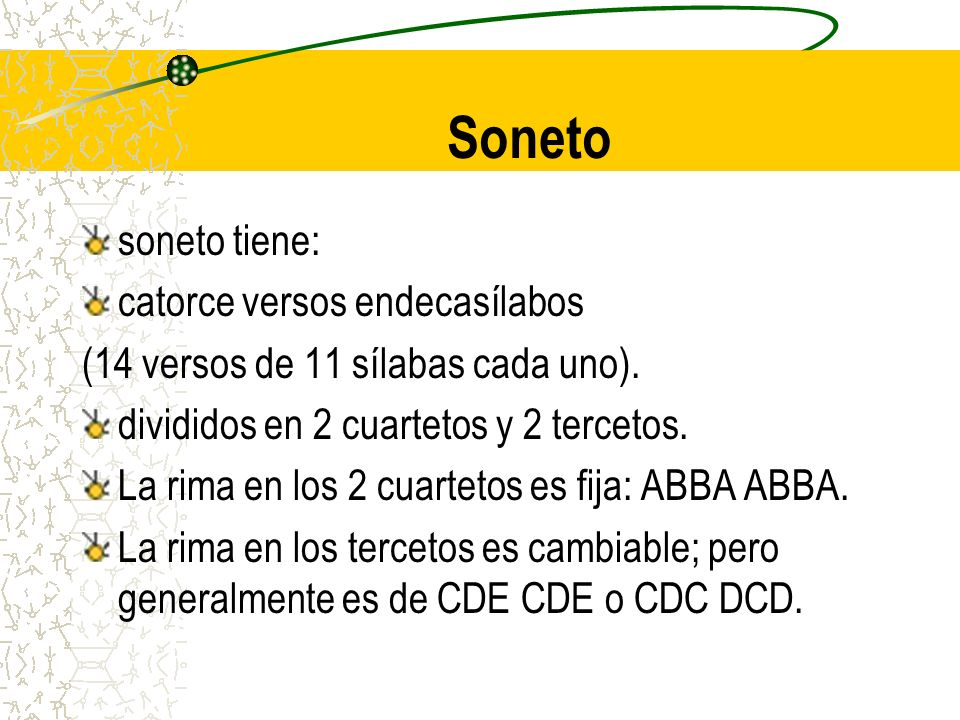 Soneto soneto tiene: catorce versos endecasílabos