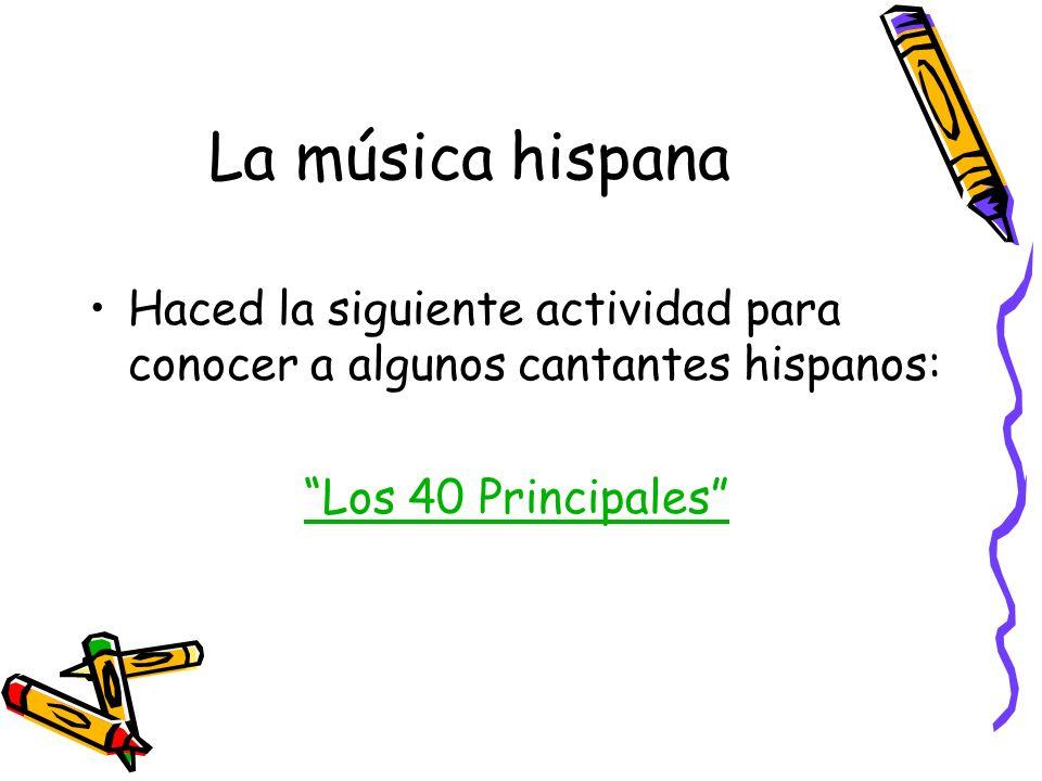 La música hispanaHaced la siguiente actividad para conocer a algunos cantantes hispanos: Los 40 Principales