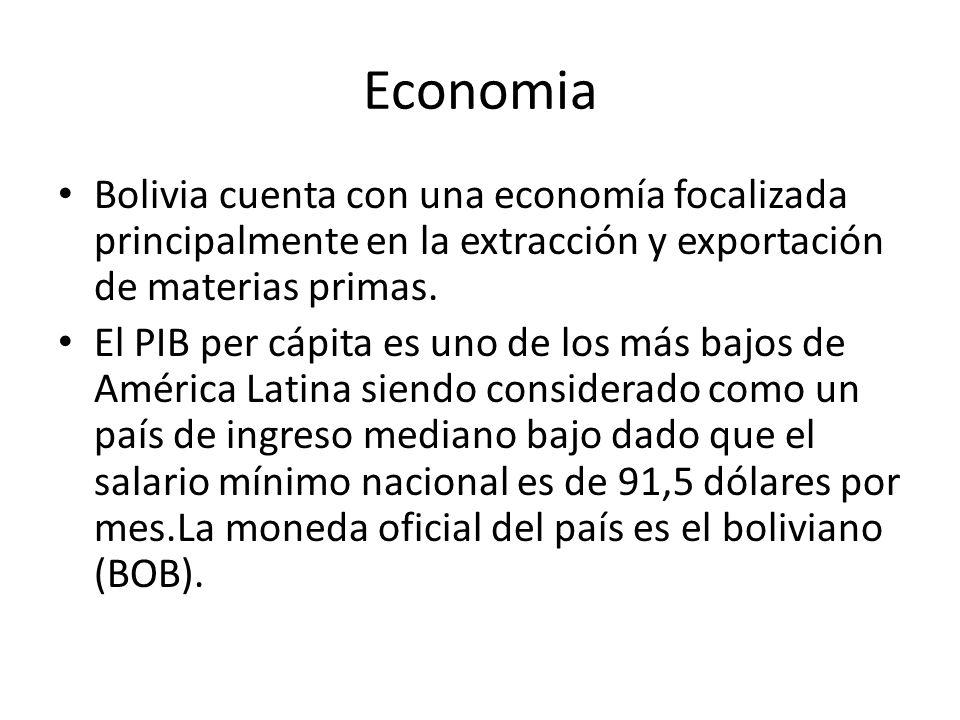 Economia Bolivia cuenta con una economía focalizada principalmente en la extracción y exportación de materias primas.