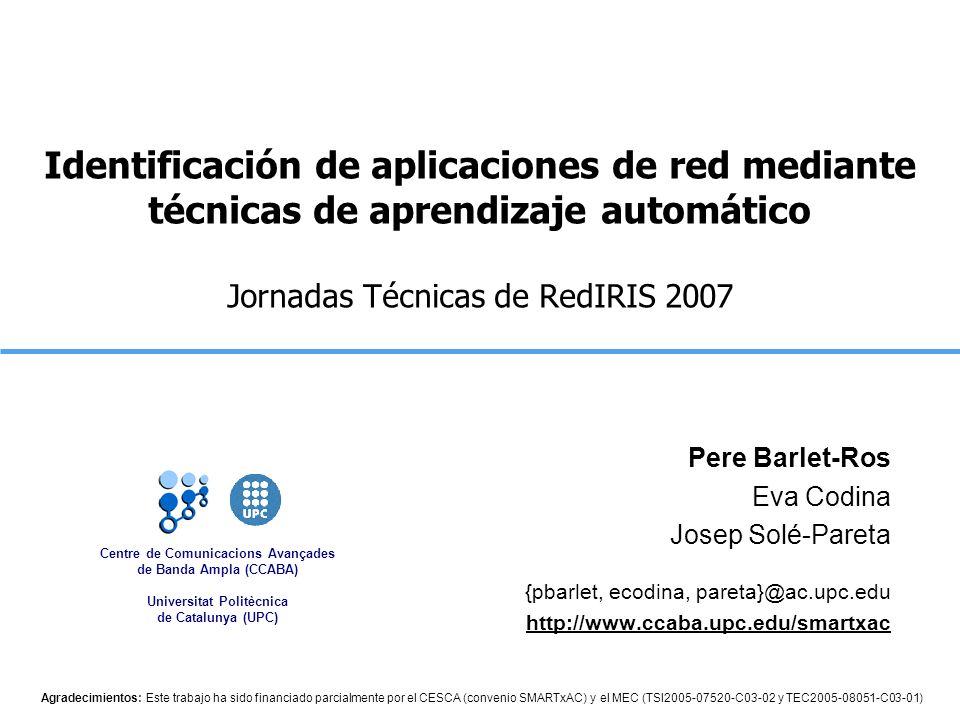 Identificación de aplicaciones de red mediante técnicas de aprendizaje automático Jornadas Técnicas de RedIRIS 2007