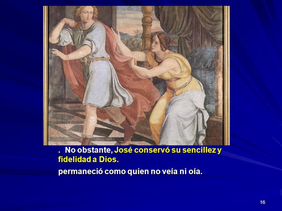 . No obstante, José conservó su sencillez y fidelidad a Dios.