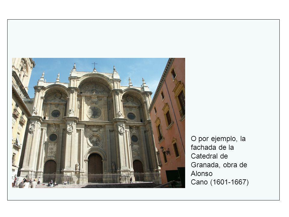 O por ejemplo, la fachada de la Catedral de Granada, obra de Alonso