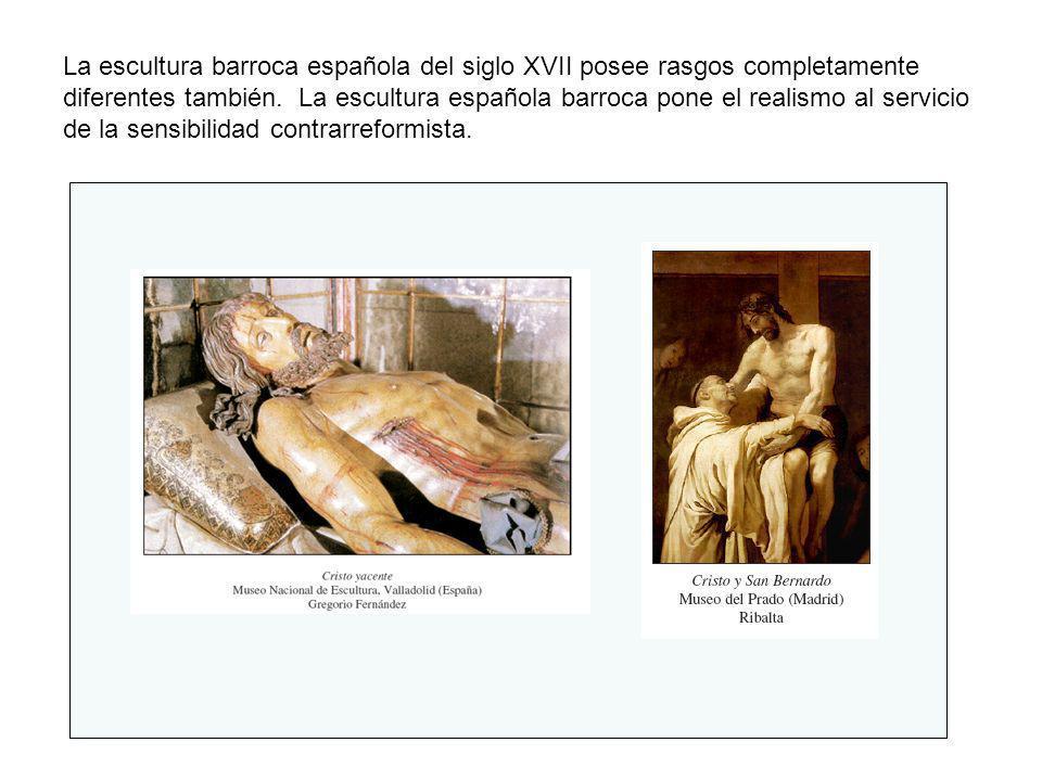 La escultura barroca española del siglo XVII posee rasgos completamente diferentes también.