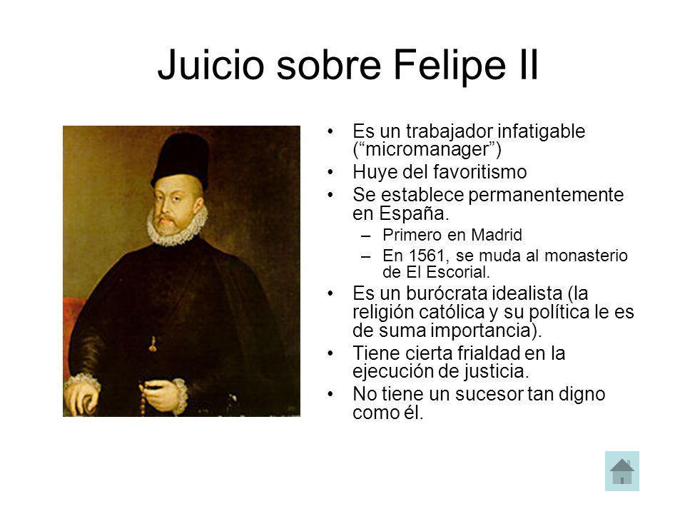 Juicio sobre Felipe II Es un trabajador infatigable ( micromanager )
