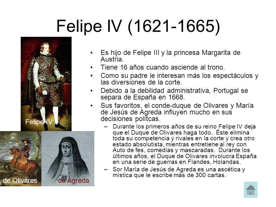 Felipe IV (1621-1665) Es hijo de Felipe III y la princesa Margarita de Austria. Tiene 16 años cuando asciende al trono.