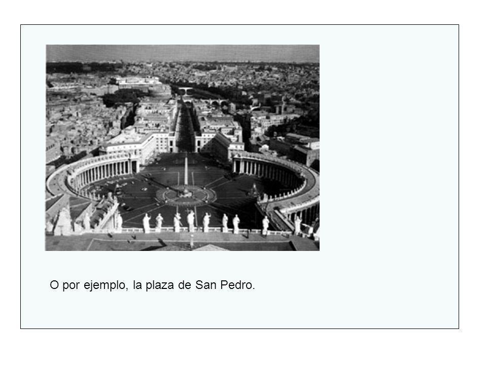 O por ejemplo, la plaza de San Pedro.