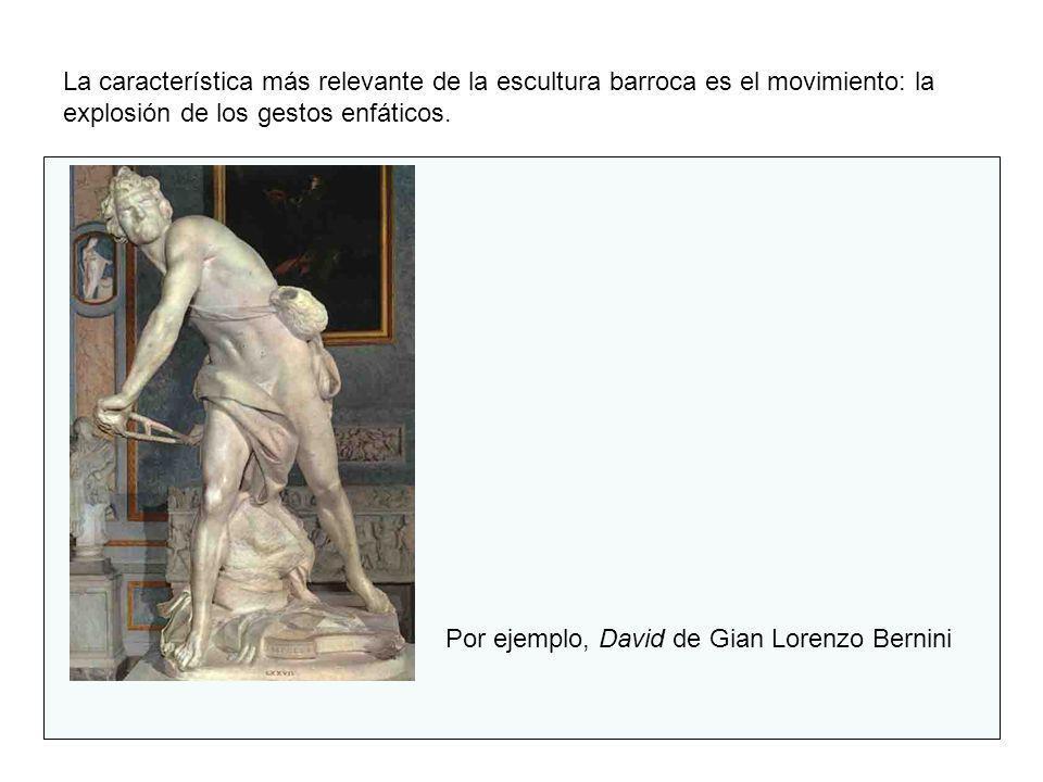 La característica más relevante de la escultura barroca es el movimiento: la explosión de los gestos enfáticos.