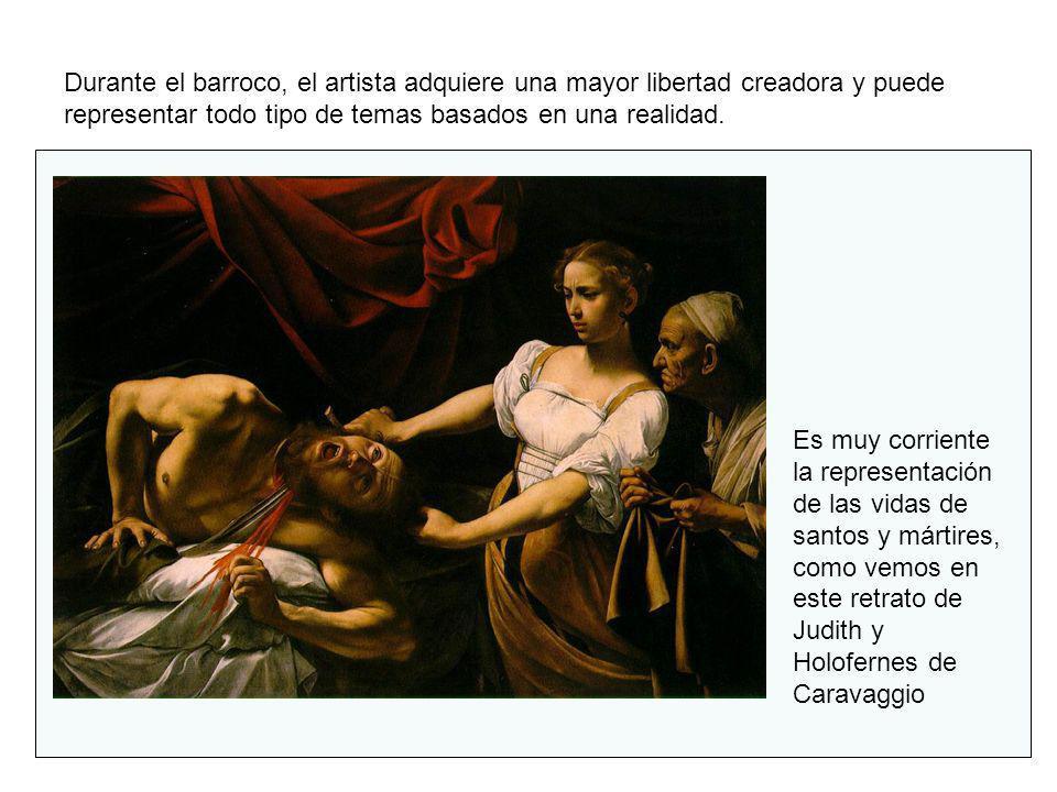Durante el barroco, el artista adquiere una mayor libertad creadora y puede representar todo tipo de temas basados en una realidad.