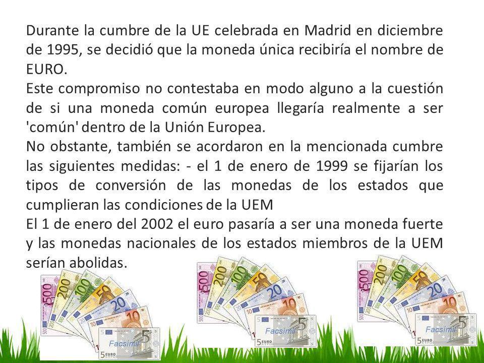 Durante la cumbre de la UE celebrada en Madrid en diciembre de 1995, se decidió que la moneda única recibiría el nombre de EURO.