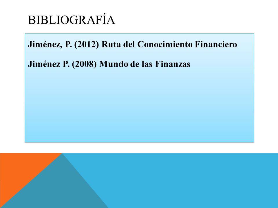 BIBLIOGRAFÍA Jiménez, P. (2012) Ruta del Conocimiento Financiero Jiménez P.