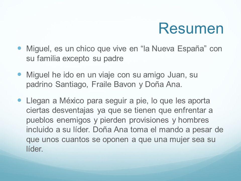 Resumen Miguel, es un chico que vive en la Nueva España con su familia excepto su padre.