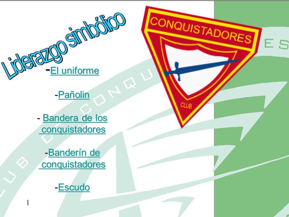 Liderazgo simbólico -El uniforme -Pañolin - Bandera de los conquistadores -Banderín de conquistadores -Escudo.
