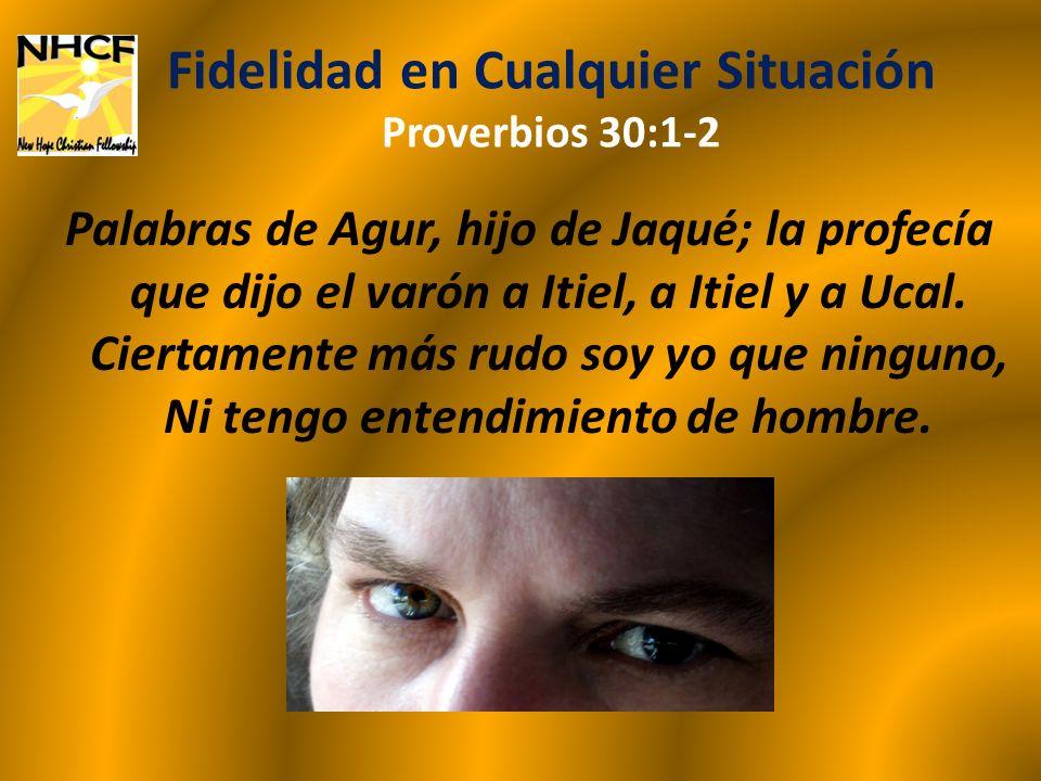 Fidelidad en Cualquier Situación Proverbios 30:1-2