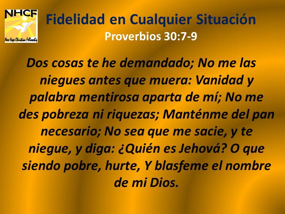 Fidelidad en Cualquier Situación Proverbios 30:7-9