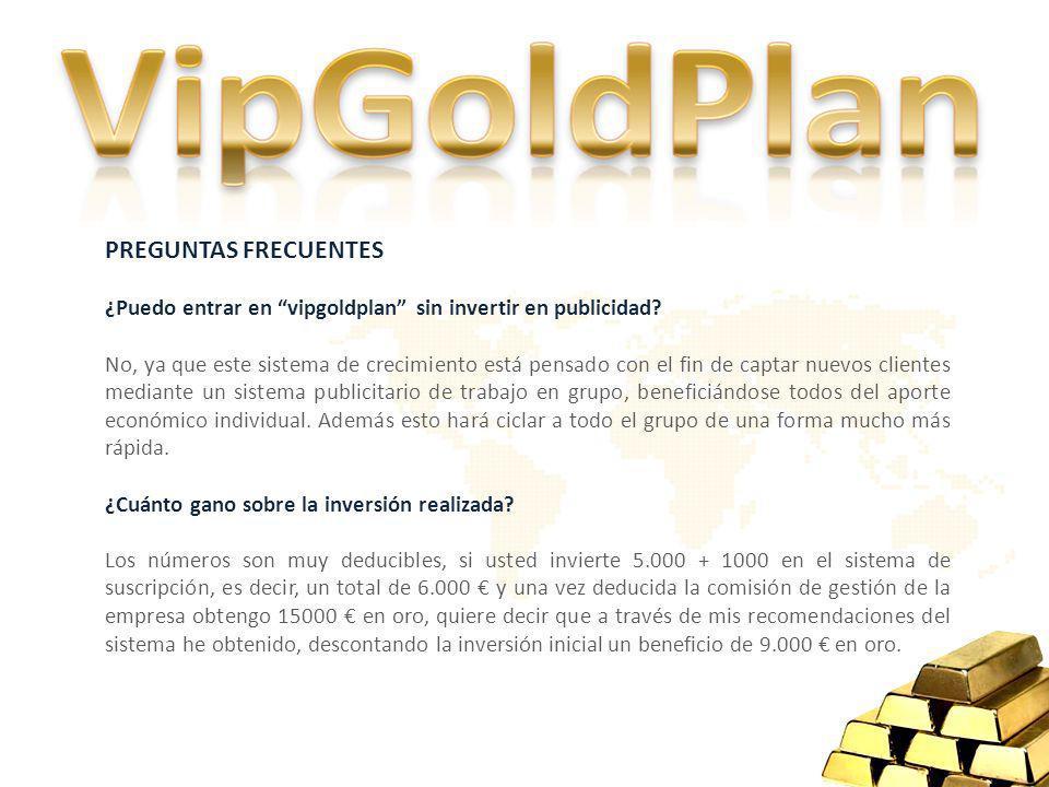 PREGUNTAS FRECUENTES ¿Puedo entrar en vipgoldplan sin invertir en publicidad