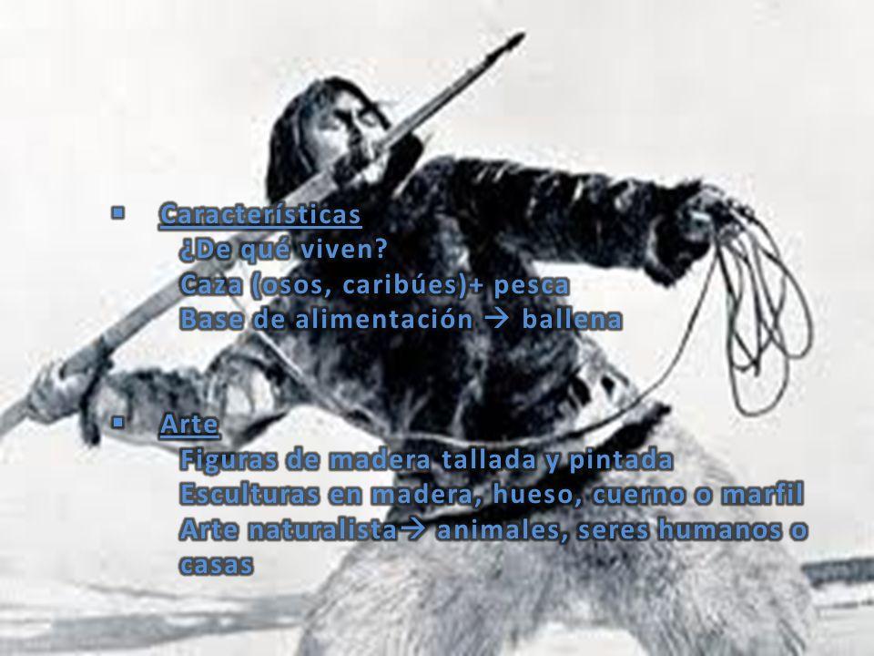 Características ¿De qué viven Caza (osos, caribúes)+ pesca. Base de alimentación  ballena. Arte.