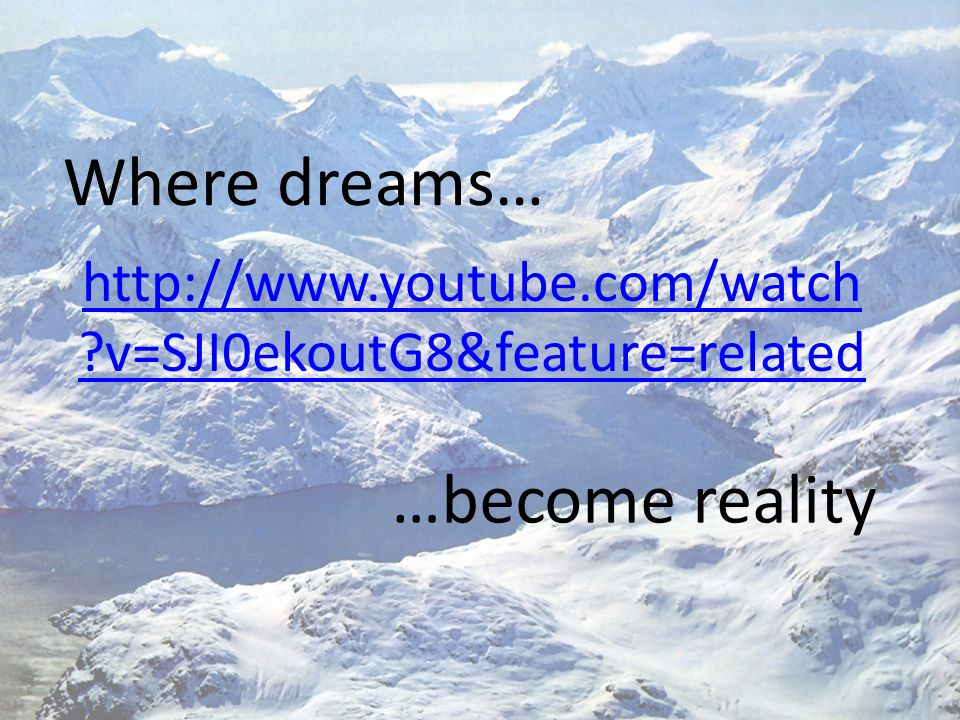 Where dreams… …become reality
