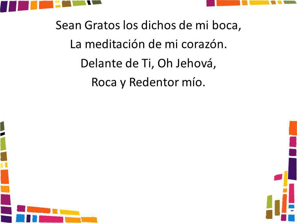 Sean Gratos los dichos de mi boca, La meditación de mi corazón.