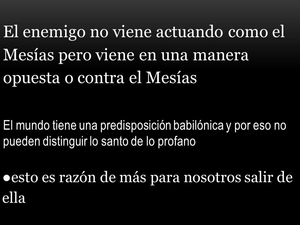 El enemigo no viene actuando como el Mesías pero viene en una manera opuesta o contra el Mesías.