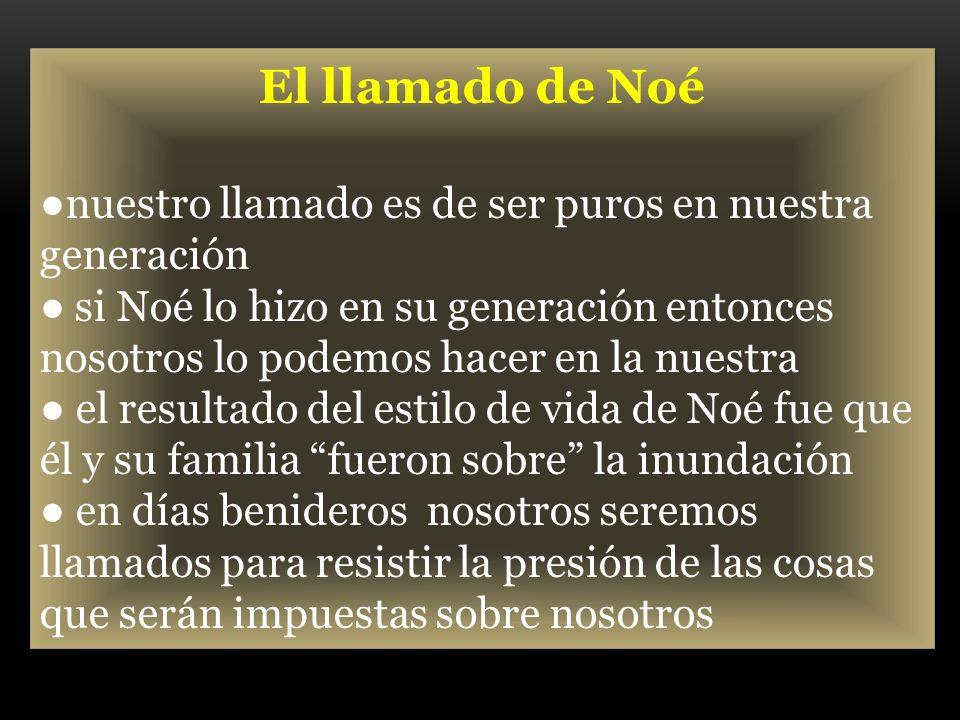 El llamado de Noé ●nuestro llamado es de ser puros en nuestra generación.