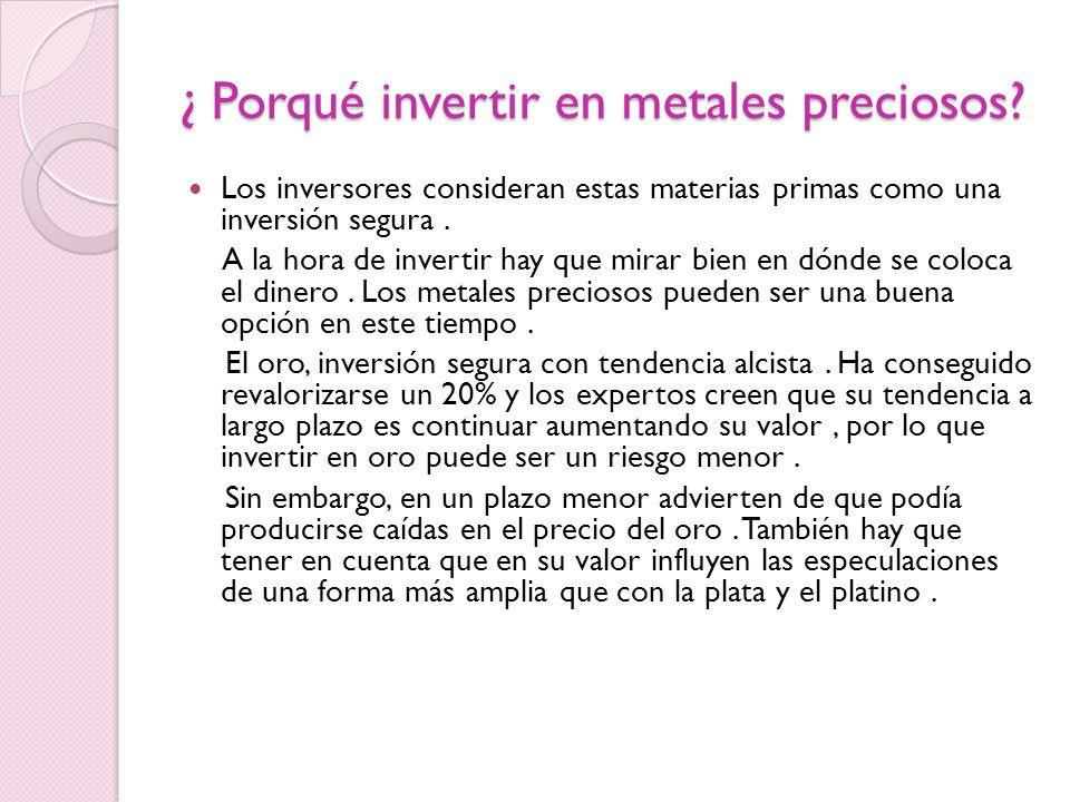 ¿ Porqué invertir en metales preciosos