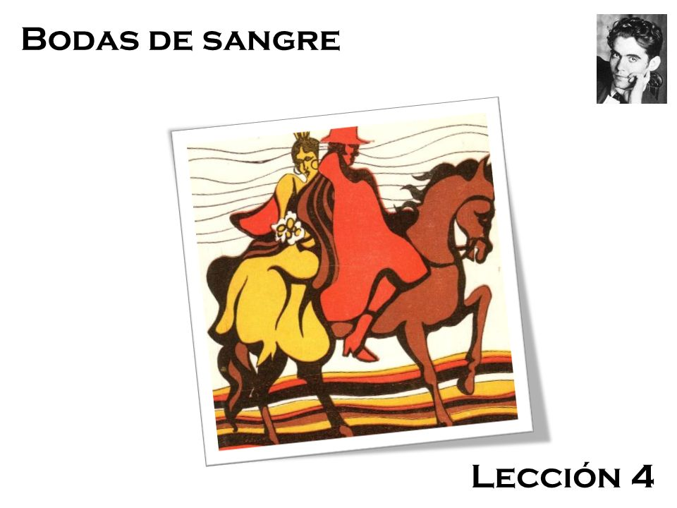 Bodas de Sangre Bodas de sangre Lección 4 Federico García Lorca