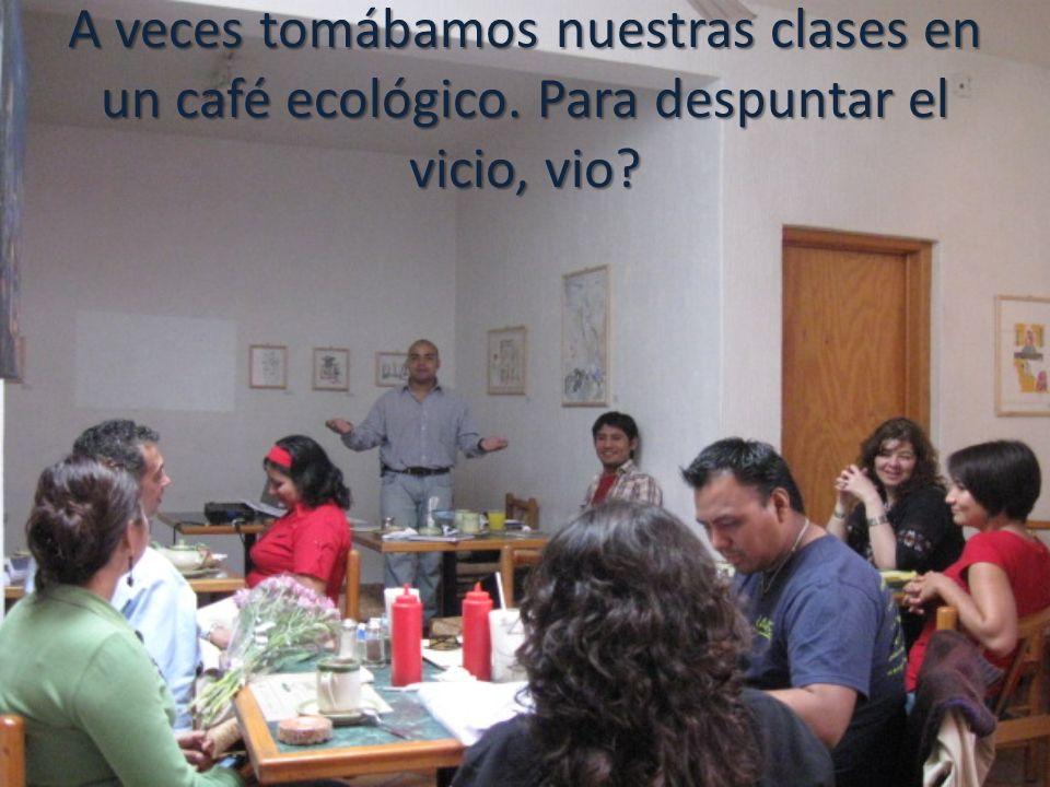 A veces tomábamos nuestras clases en un café ecológico
