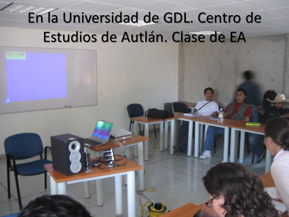 En la Universidad de GDL. Centro de Estudios de Autlán. Clase de EA