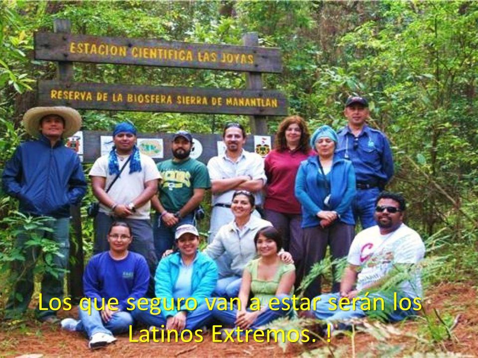 Los que seguro van a estar serán los Latinos Extremos. !