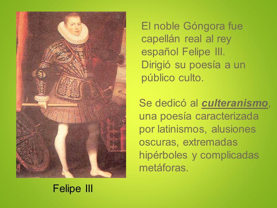 El noble Góngora fue capellán real al rey español Felipe III. Dirigió su poesía a un público culto.