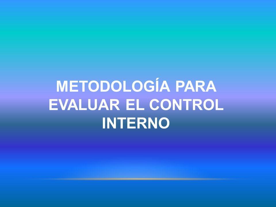 METODOLOGÍA PARA EVALUAR EL CONTROL INTERNO