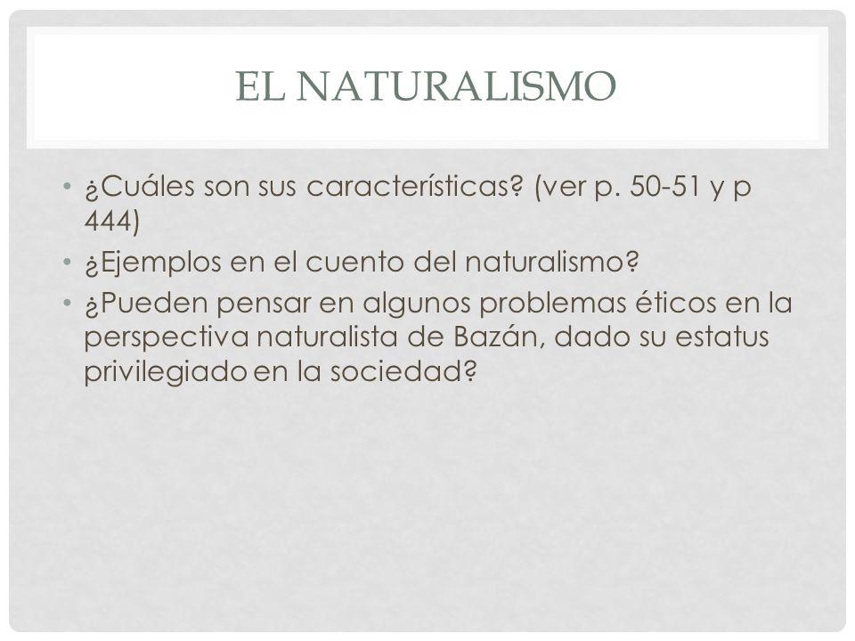 El naturalismo ¿Cuáles son sus características (ver p. 50-51 y p 444)