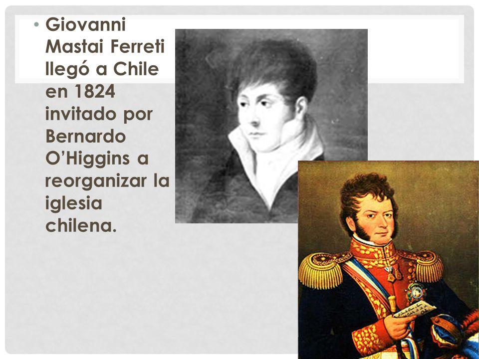Giovanni Mastai Ferreti llegó a Chile en 1824 invitado por Bernardo O'Higgins a reorganizar la iglesia chilena.