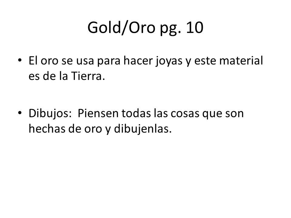 Gold/Oro pg. 10 El oro se usa para hacer joyas y este material es de la Tierra.