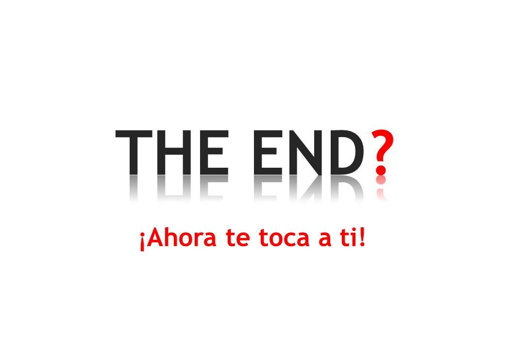 THE END ¡Ahora te toca a ti!