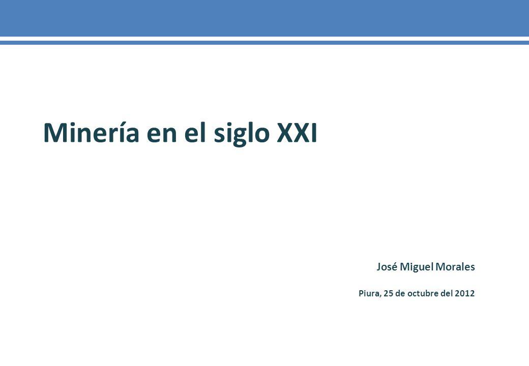 Minería en el siglo XXI José Miguel Morales