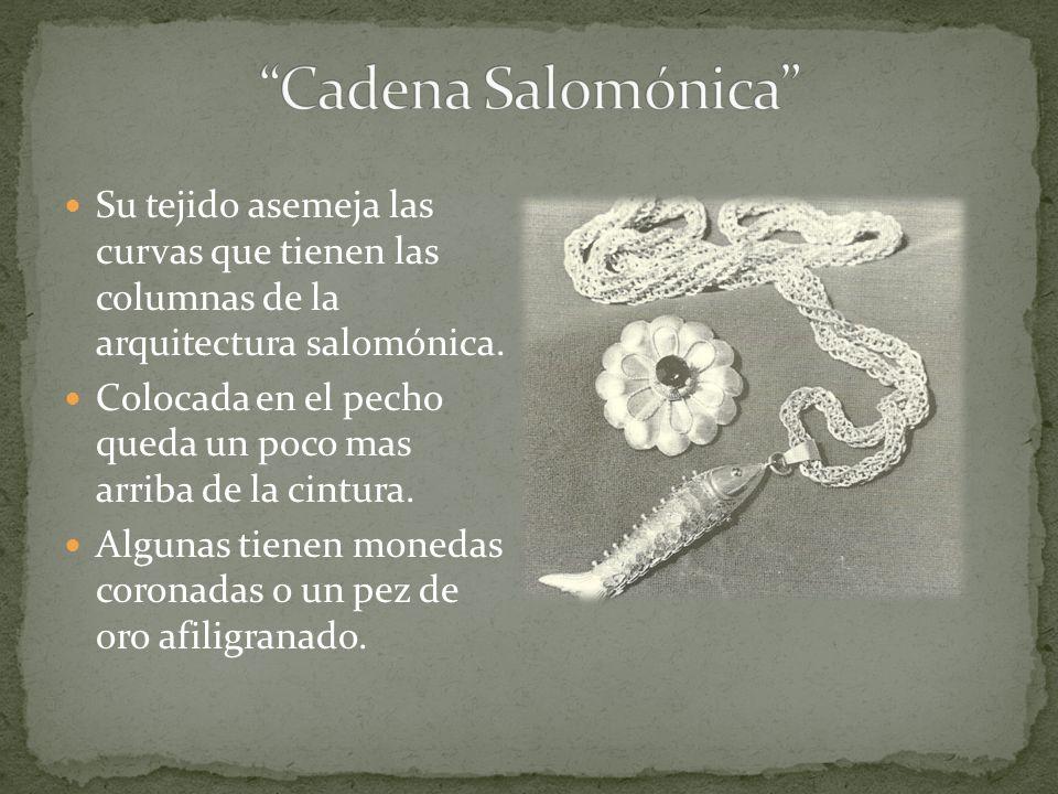 Cadena Salomónica Su tejido asemeja las curvas que tienen las columnas de la arquitectura salomónica.