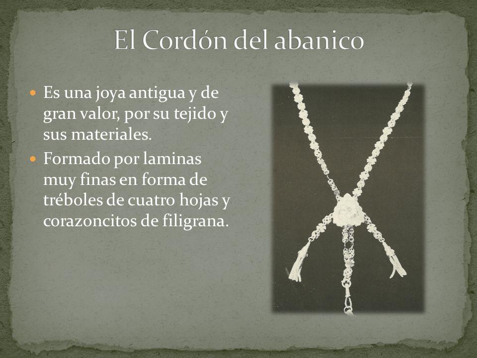 El Cordón del abanico Es una joya antigua y de gran valor, por su tejido y sus materiales.