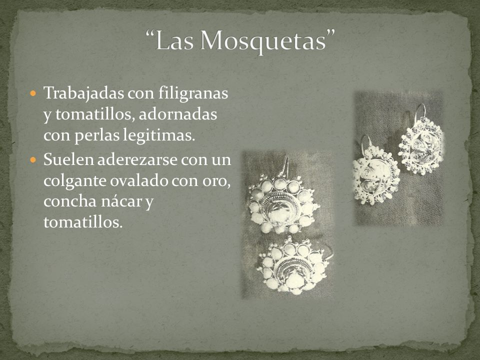 Las Mosquetas Trabajadas con filigranas y tomatillos, adornadas con perlas legitimas.