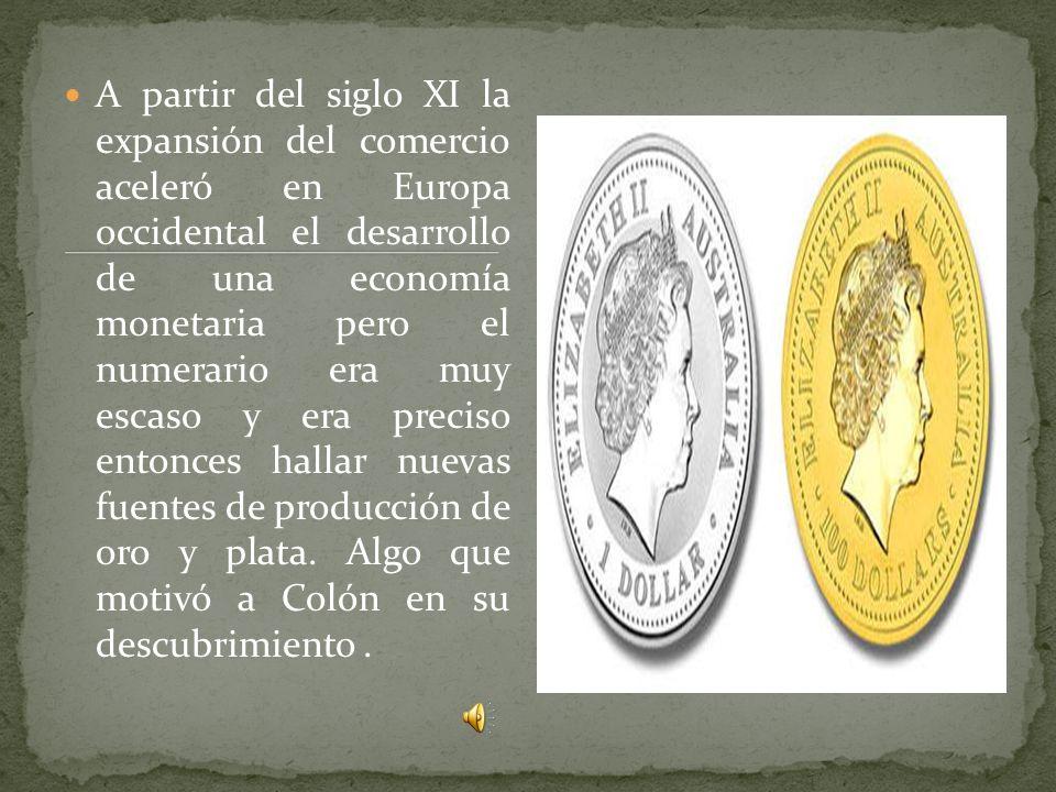 A partir del siglo XI la expansión del comercio aceleró en Europa occidental el desarrollo de una economía monetaria pero el numerario era muy escaso y era preciso entonces hallar nuevas fuentes de producción de oro y plata.