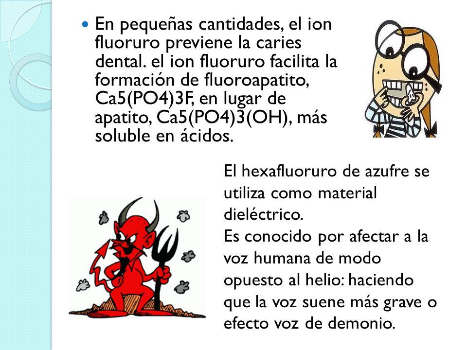 En pequeñas cantidades, el ion fluoruro previene la caries dental